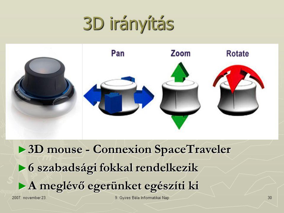 2007. november 23.9. Gyires Béla Informatikai Nap30 3D irányítás ► 3D mouse - Connexion SpaceTraveler ► 6 szabadsági fokkal rendelkezik ► A meglévő eg