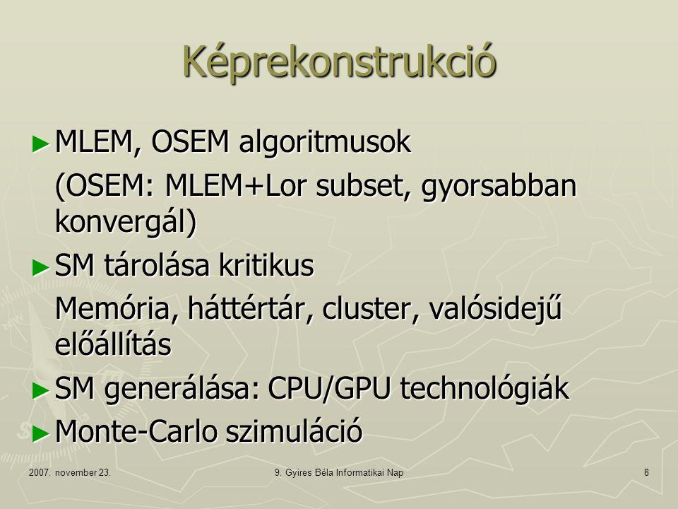 2007. november 23.9. Gyires Béla Informatikai Nap8 Képrekonstrukció ► MLEM, OSEM algoritmusok (OSEM: MLEM+Lor subset, gyorsabban konvergál) ► SM tárol
