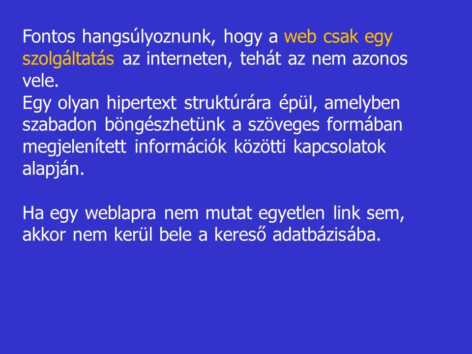 Fontos hangsúlyoznunk, hogy a web csak egy szolgáltatás az interneten, tehát az nem azonos vele.