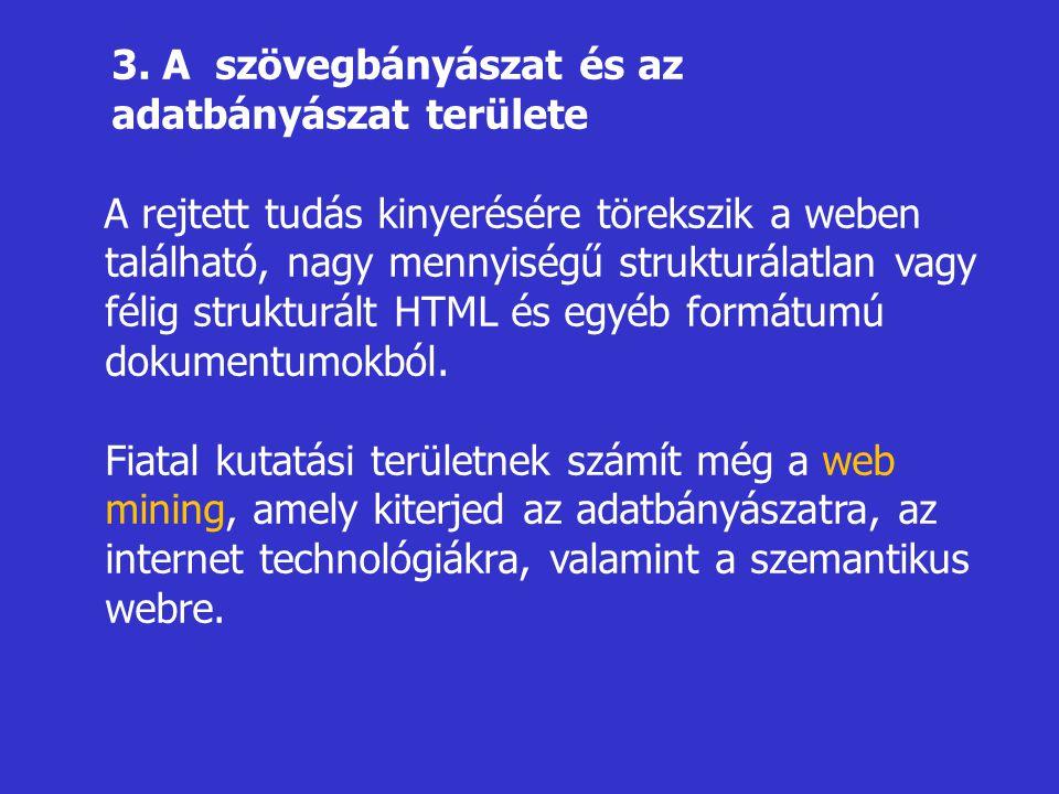 3. A szövegbányászat és az adatbányászat területe A rejtett tudás kinyerésére törekszik a weben található, nagy mennyiségű strukturálatlan vagy félig
