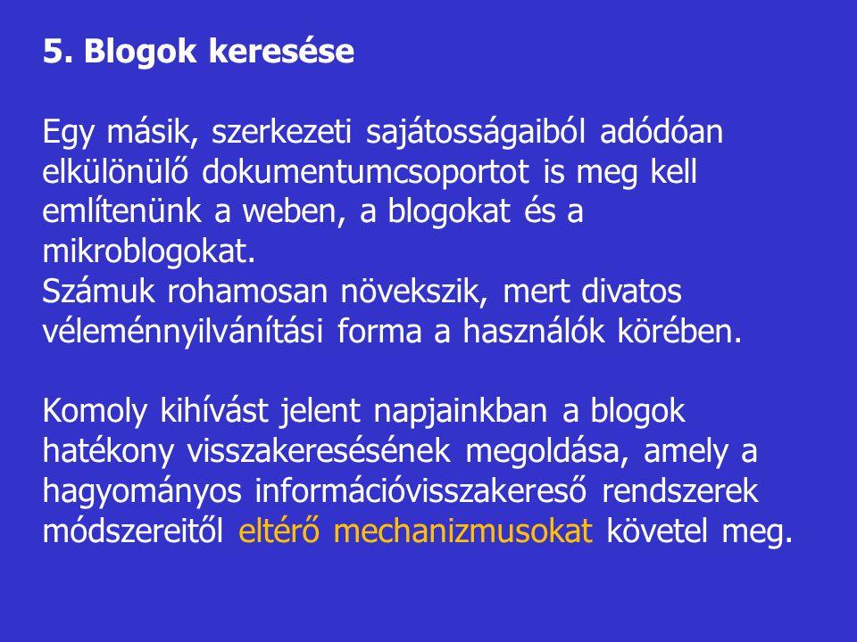 5. Blogok keresése Egy másik, szerkezeti sajátosságaiból adódóan elkülönülő dokumentumcsoportot is meg kell említenünk a weben, a blogokat és a mikrob