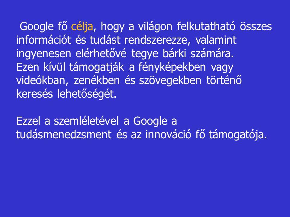 Google fő célja, hogy a világon felkutatható összes információt és tudást rendszerezze, valamint ingyenesen elérhetővé tegye bárki számára.