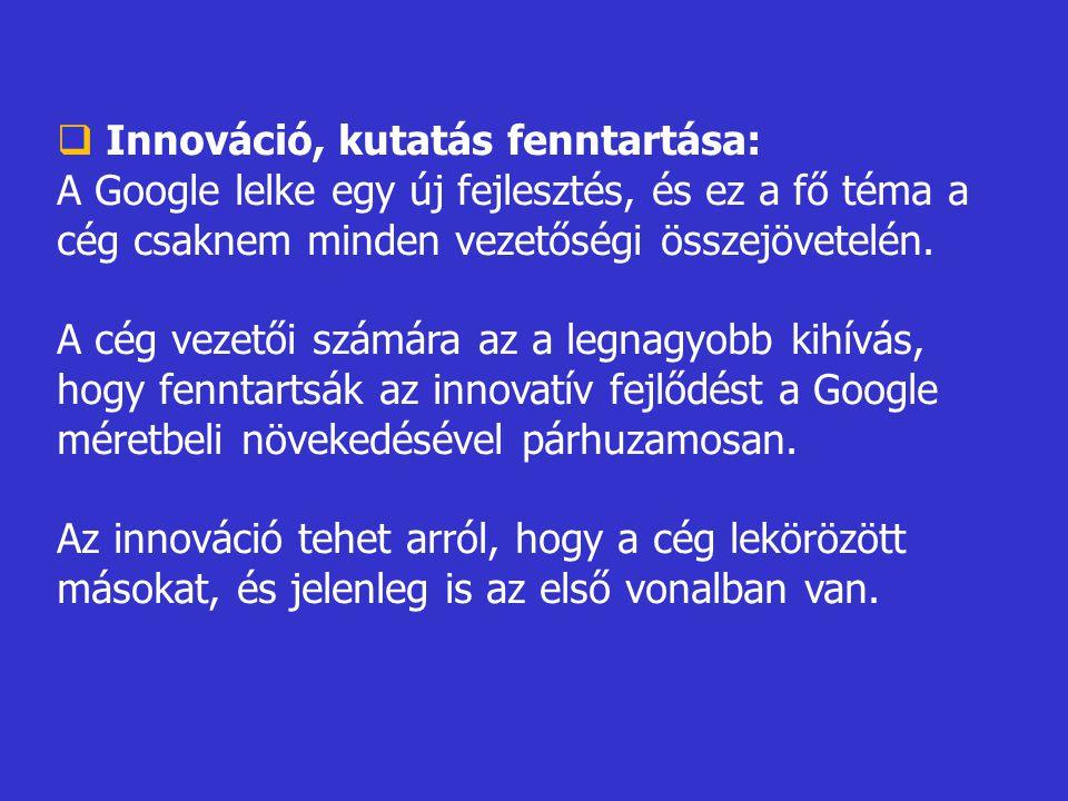  Innováció, kutatás fenntartása: A Google lelke egy új fejlesztés, és ez a fő téma a cég csaknem minden vezetőségi összejövetelén.