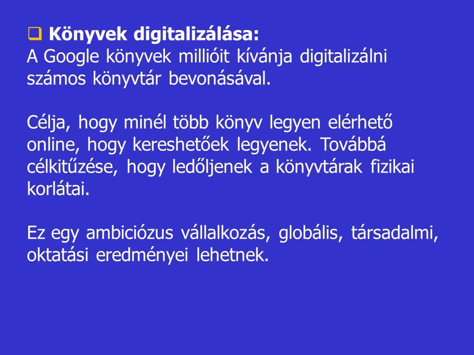  Könyvek digitalizálása: A Google könyvek millióit kívánja digitalizálni számos könyvtár bevonásával.