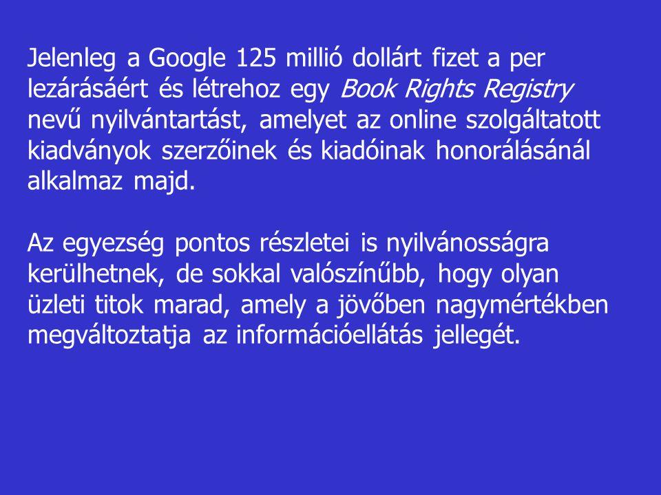 Jelenleg a Google 125 millió dollárt fizet a per lezárásáért és létrehoz egy Book Rights Registry nevű nyilvántartást, amelyet az online szolgáltatott kiadványok szerzőinek és kiadóinak honorálásánál alkalmaz majd.
