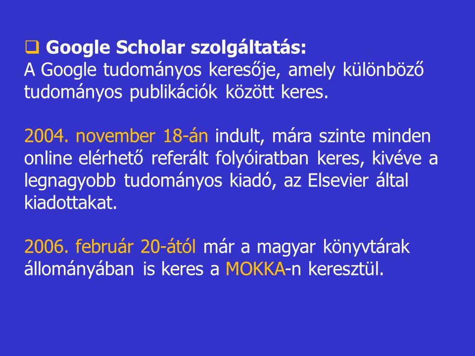  Google Scholar szolgáltatás: A Google tudományos keresője, amely különböző tudományos publikációk között keres.