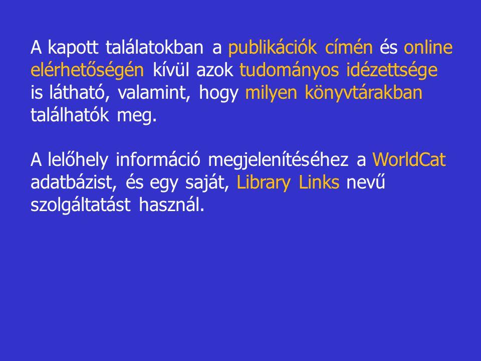 A kapott találatokban a publikációk címén és online elérhetőségén kívül azok tudományos idézettsége is látható, valamint, hogy milyen könyvtárakban találhatók meg.