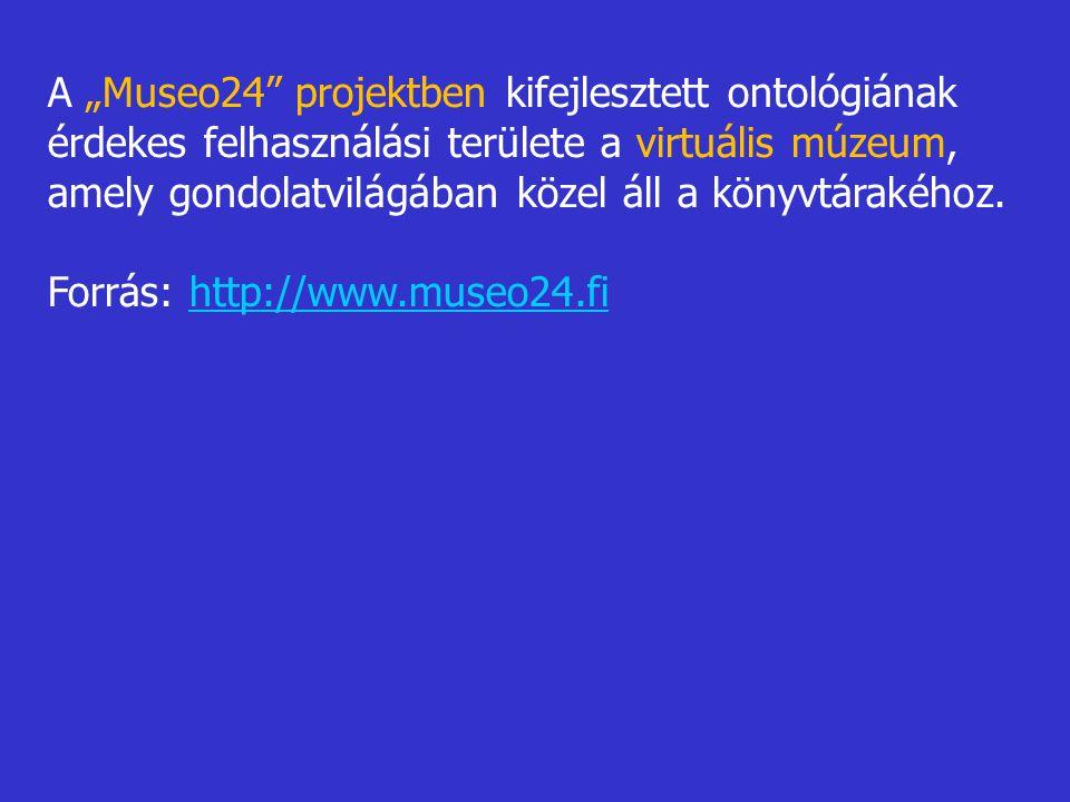 """A """"Museo24 projektben kifejlesztett ontológiának érdekes felhasználási területe a virtuális múzeum, amely gondolatvilágában közel áll a könyvtárakéhoz."""