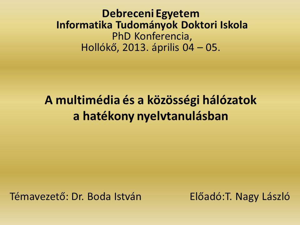 A multimédia és a közösségi hálózatok a hatékony nyelvtanulásban Debreceni Egyetem Informatika Tudományok Doktori Iskola PhD Konferencia, Hollókő, 2013.