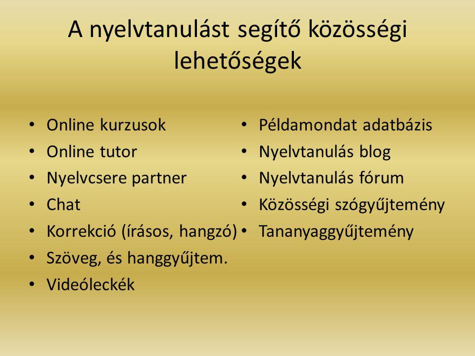 A nyelvtanulást segítő közösségi lehetőségek Online kurzusok Online tutor Nyelvcsere partner Chat Korrekció (írásos, hangzó) Szöveg, és hanggyűjtem.