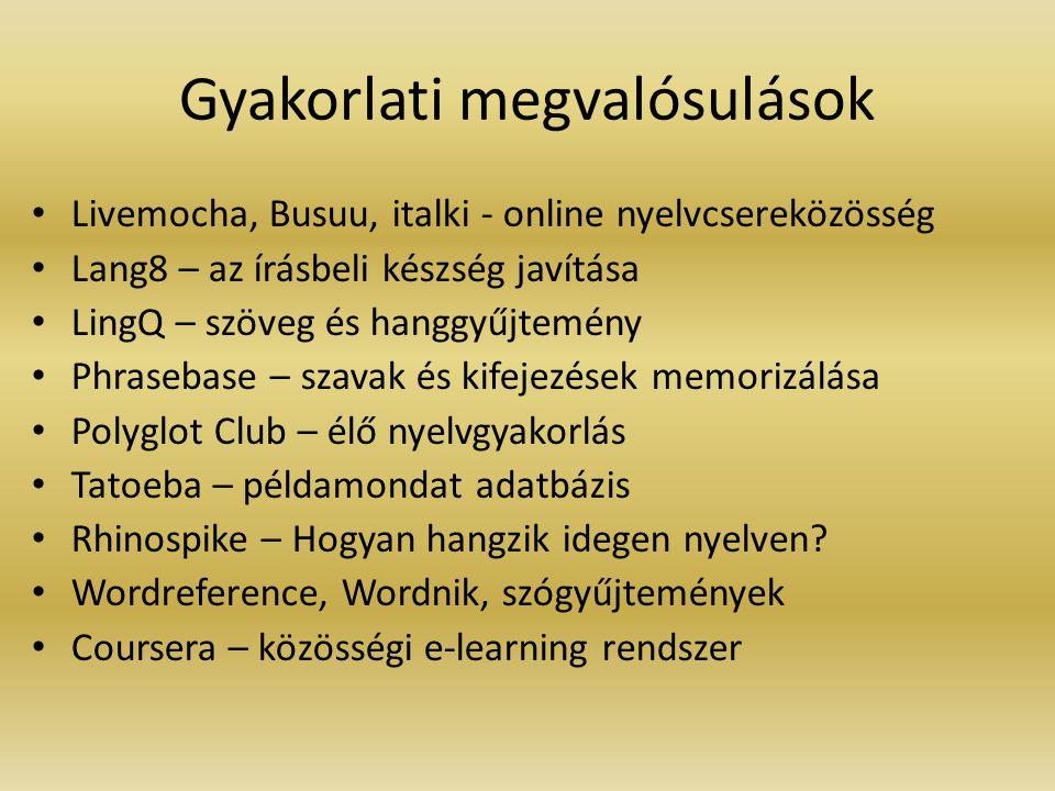 Gyakorlati megvalósulások Livemocha, Busuu, italki - online nyelvcsereközösség Lang8 – az írásbeli készség javítása LingQ – szöveg és hanggyűjtemény Phrasebase – szavak és kifejezések memorizálása Polyglot Club – élő nyelvgyakorlás Tatoeba – példamondat adatbázis Rhinospike – Hogyan hangzik idegen nyelven.