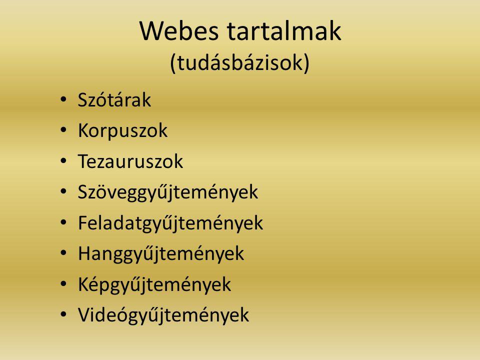 Webes tartalmak (tudásbázisok) Szótárak Korpuszok Tezauruszok Szöveggyűjtemények Feladatgyűjtemények Hanggyűjtemények Képgyűjtemények Videógyűjtemények