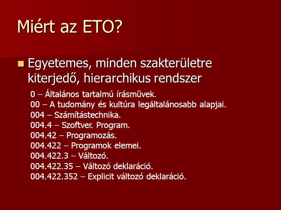 Miért az ETO? Egyetemes, minden szakterületre kiterjedő, hierarchikus rendszer Egyetemes, minden szakterületre kiterjedő, hierarchikus rendszer 0 – Ál