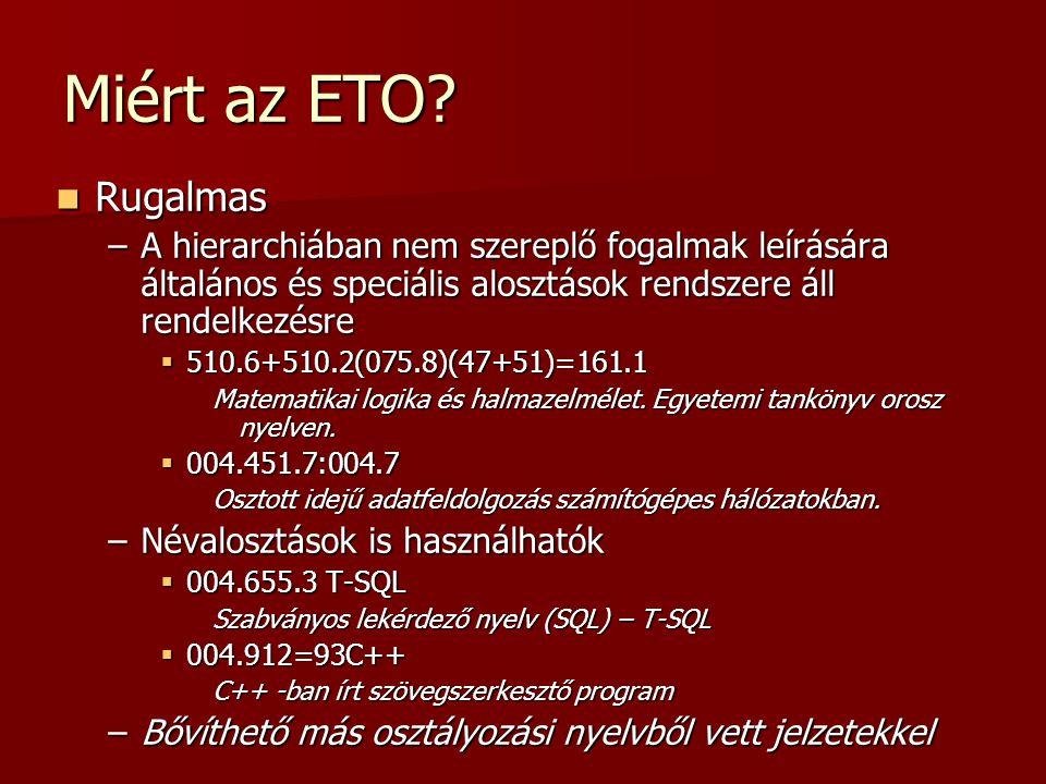 Miért az ETO? Rugalmas Rugalmas –A hierarchiában nem szereplő fogalmak leírására általános és speciális alosztások rendszere áll rendelkezésre  510.6