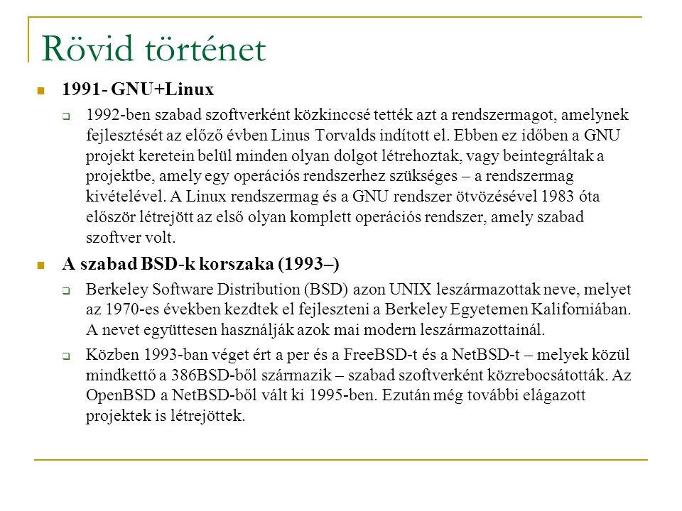 Rövid történet 1991- GNU+Linux  1992-ben szabad szoftverként közkinccsé tették azt a rendszermagot, amelynek fejlesztését az előző évben Linus Torvalds indított el.