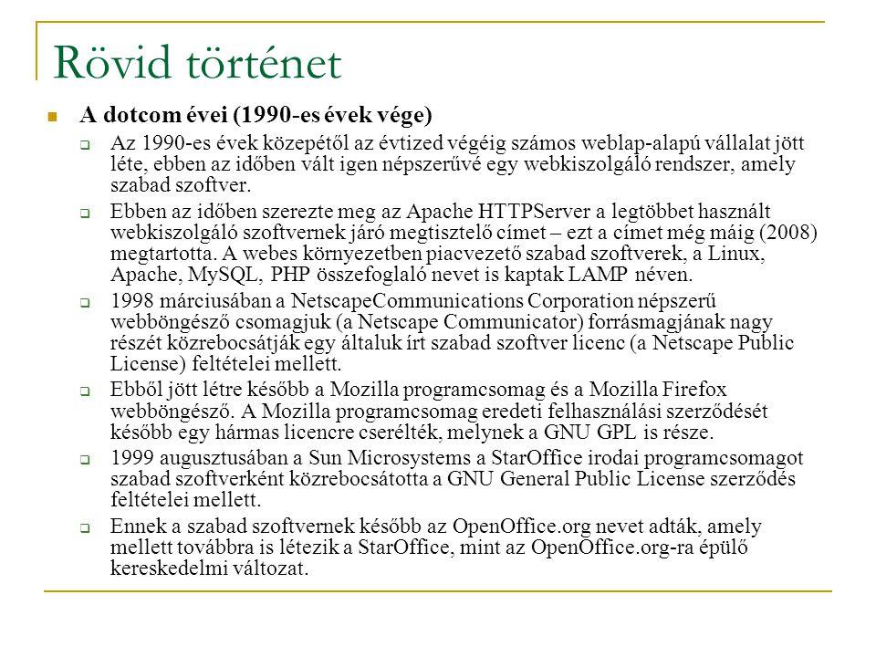 Rövid történet A dotcom évei (1990-es évek vége)  Az 1990-es évek közepétől az évtized végéig számos weblap-alapú vállalat jött léte, ebben az időben vált igen népszerűvé egy webkiszolgáló rendszer, amely szabad szoftver.