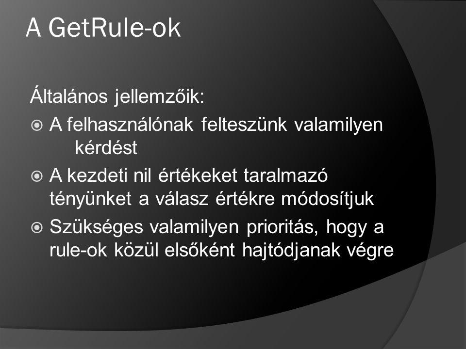 A GetRule-ok Általános jellemzőik:  A felhasználónak felteszünk valamilyen kérdést  A kezdeti nil értékeket taralmazó tényünket a válasz értékre mód