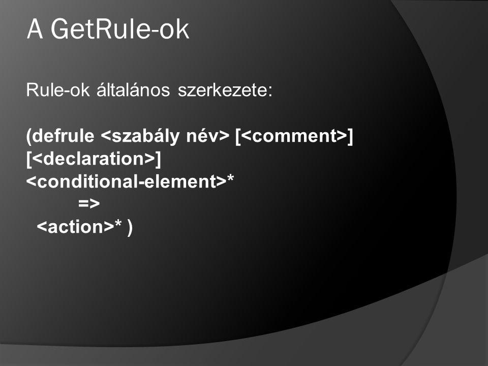 A GetRule-ok Rule-ok általános szerkezete: (defrule [ ] [ ] * => * )