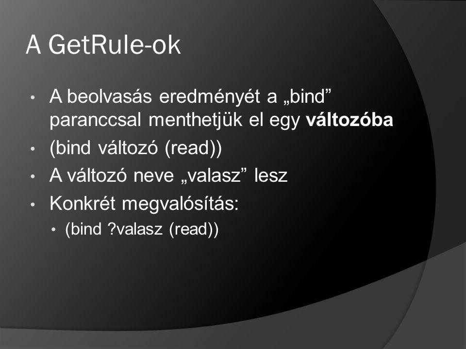 """A GetRule-ok A beolvasás eredményét a """"bind"""" paranccsal menthetjük el egy változóba (bind változó (read)) A változó neve """"valasz"""" lesz Konkrét megvaló"""
