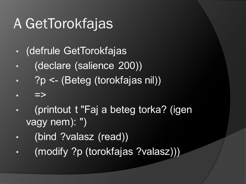 A GetTorokfajas (defrule GetTorokfajas (declare (salience 200)) ?p <- (Beteg (torokfajas nil)) => (printout t