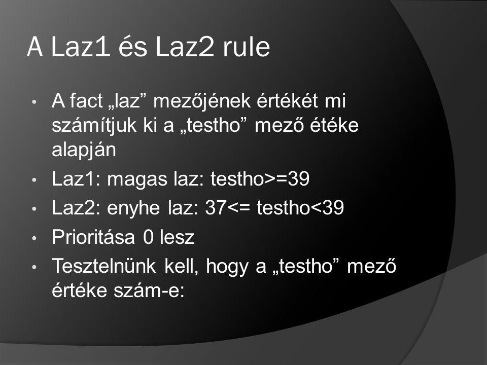 """A Laz1 és Laz2 rule A fact """"laz"""" mezőjének értékét mi számítjuk ki a """"testho"""" mező étéke alapján Laz1: magas laz: testho>=39 Laz2: enyhe laz: 37<= tes"""