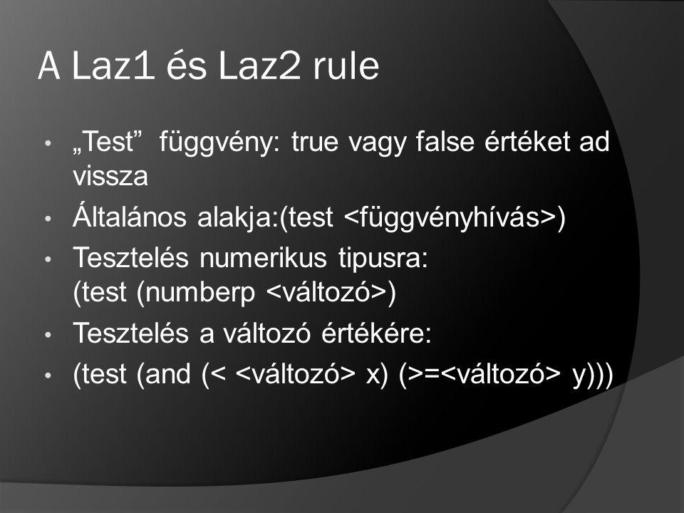 """A Laz1 és Laz2 rule """"Test"""" függvény: true vagy false értéket ad vissza Általános alakja:(test ) Tesztelés numerikus tipusra: (test (numberp ) Tesztelé"""