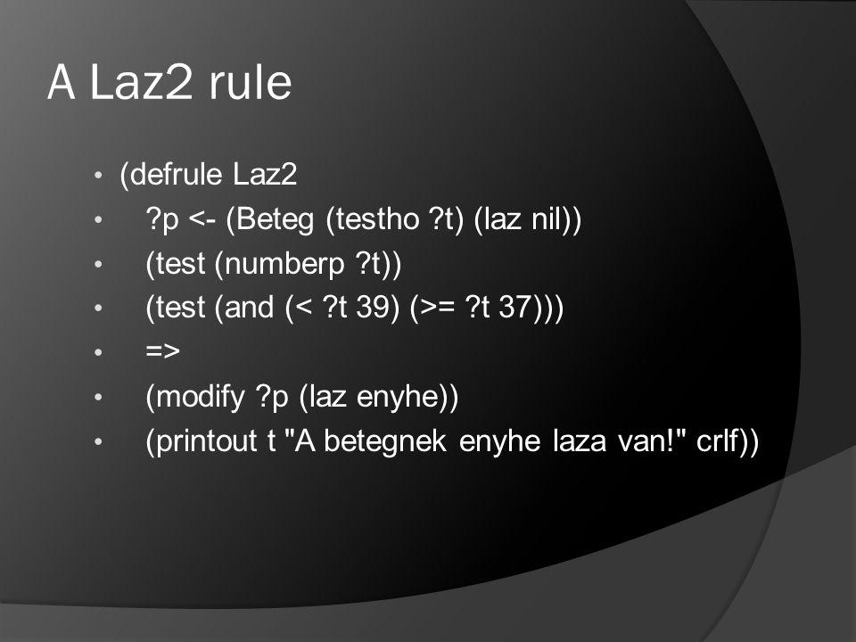 A Laz2 rule (defrule Laz2 ?p <- (Beteg (testho ?t) (laz nil)) (test (numberp ?t)) (test (and ( = ?t 37))) => (modify ?p (laz enyhe)) (printout t