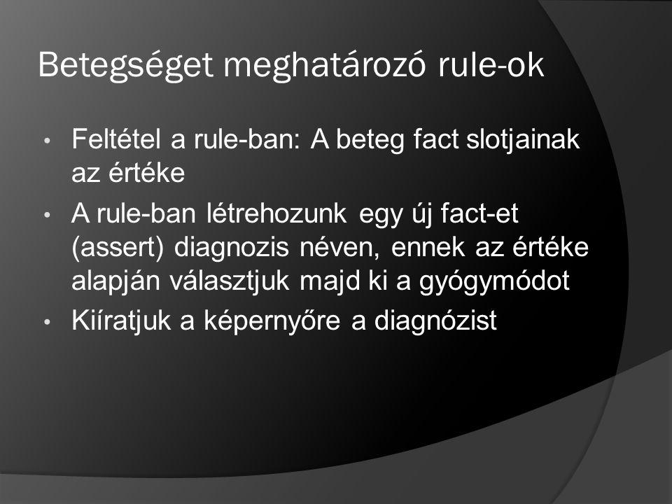 Betegséget meghatározó rule-ok Feltétel a rule-ban: A beteg fact slotjainak az értéke A rule-ban létrehozunk egy új fact-et (assert) diagnozis néven,