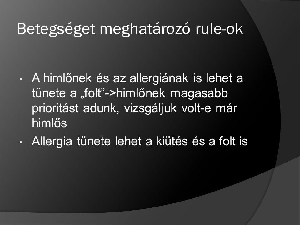 """Betegséget meghatározó rule-ok A himlőnek és az allergiának is lehet a tünete a """"folt""""->himlőnek magasabb prioritást adunk, vizsgáljuk volt-e már himl"""