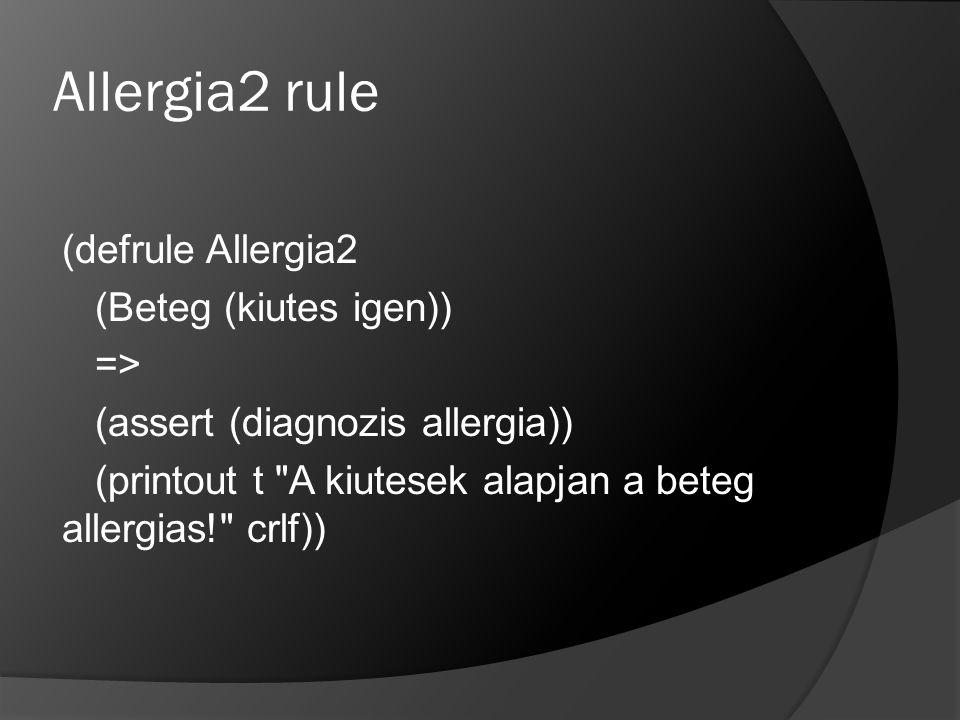 Allergia2 rule (defrule Allergia2 (Beteg (kiutes igen)) => (assert (diagnozis allergia)) (printout t