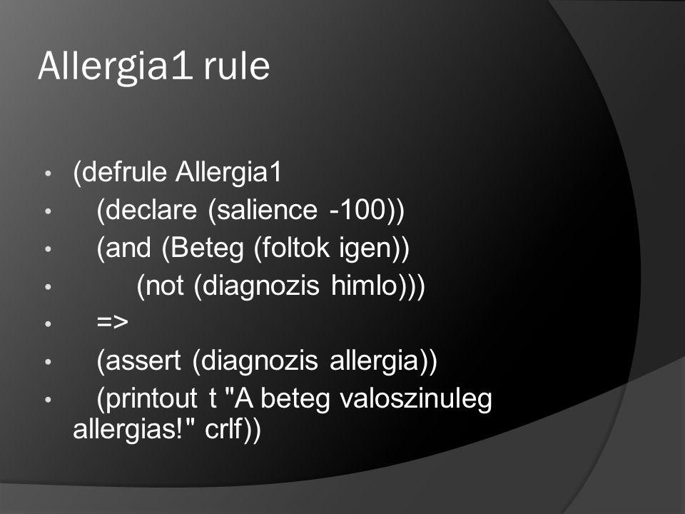 Allergia1 rule (defrule Allergia1 (declare (salience -100)) (and (Beteg (foltok igen)) (not (diagnozis himlo))) => (assert (diagnozis allergia)) (prin
