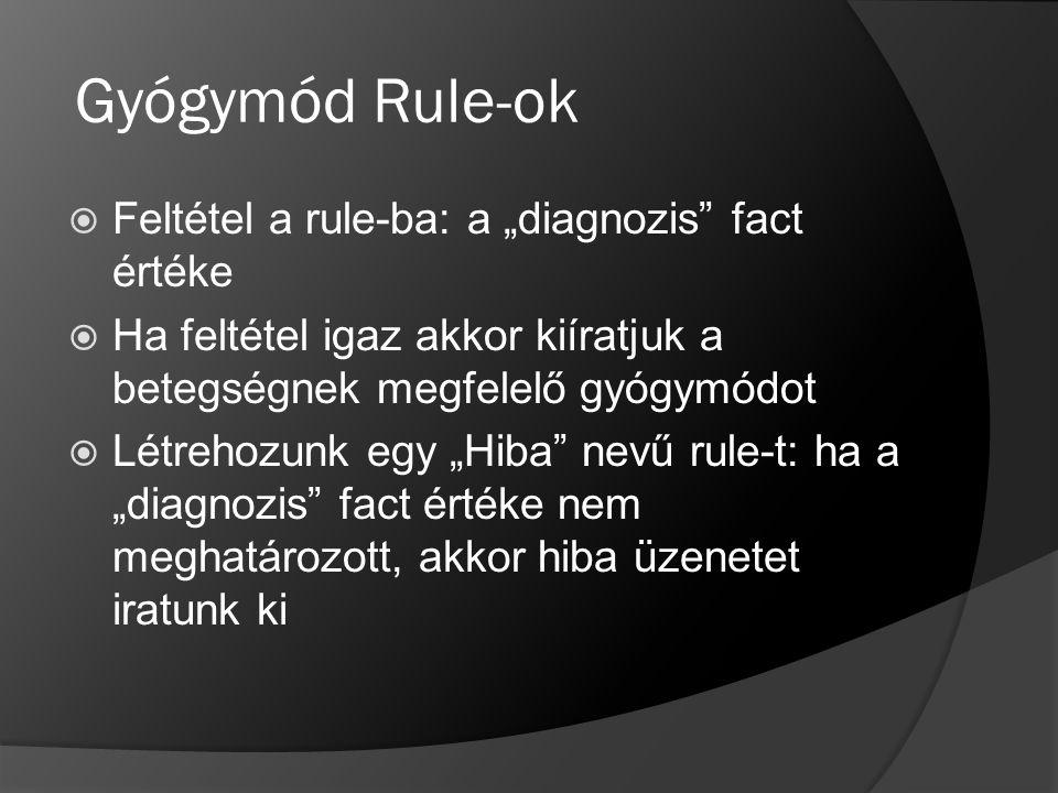 """Gyógymód Rule-ok  Feltétel a rule-ba: a """"diagnozis"""" fact értéke  Ha feltétel igaz akkor kiíratjuk a betegségnek megfelelő gyógymódot  Létrehozunk e"""