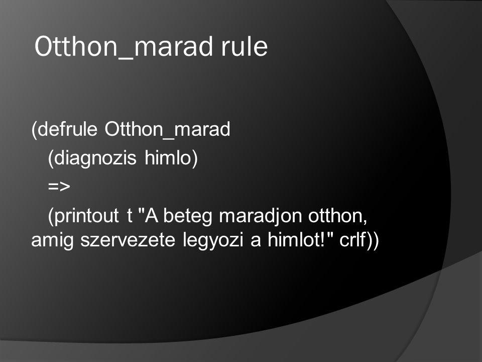 Otthon_marad rule (defrule Otthon_marad (diagnozis himlo) => (printout t