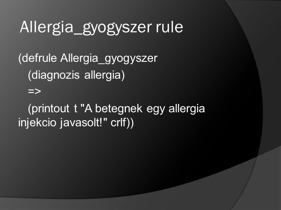 Allergia_gyogyszer rule (defrule Allergia_gyogyszer (diagnozis allergia) => (printout t