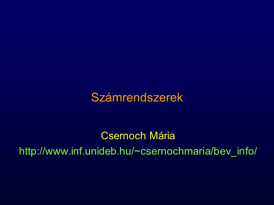 Számrendszerek Csernoch Mária http://www.inf.unideb.hu/~csernochmaria/bev_info/