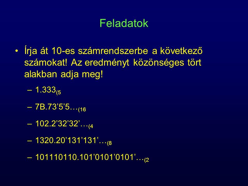 Feladatok Írja át 10-es számrendszerbe a következő számokat! Az eredményt közönséges tört alakban adja meg! –1.333 (5 –7B.73'5'5… (16 –102.2'32'32'… (