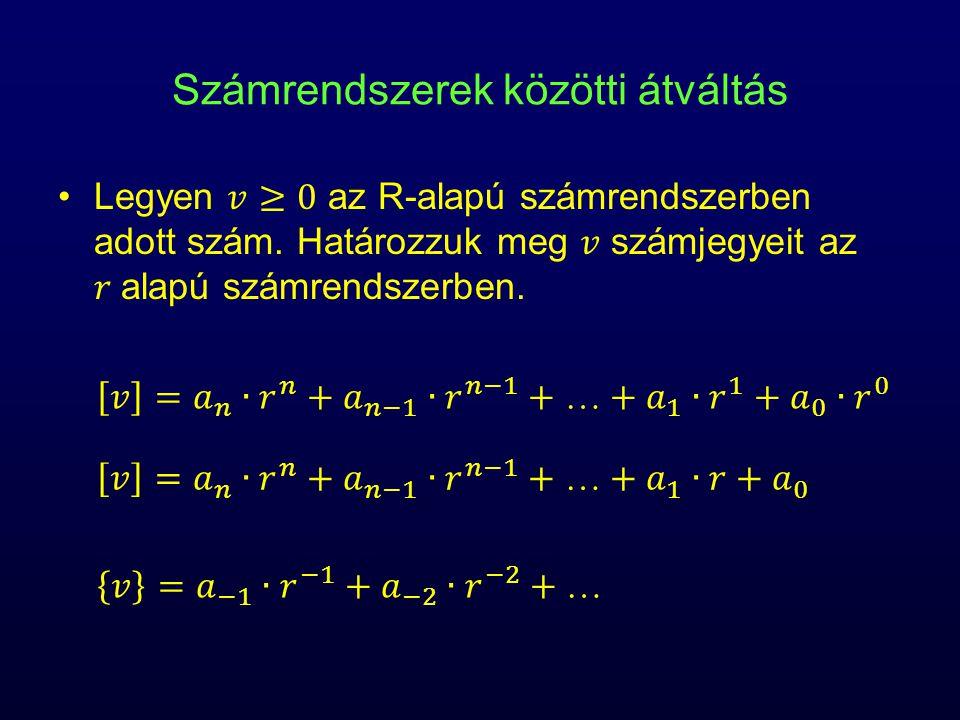 Számrendszerek közötti átváltás egészrész A maradékok rendre − növekvő helyiérték szerint − adják az r-alapú számrendszerbeli számjegyek alaki értékeit.