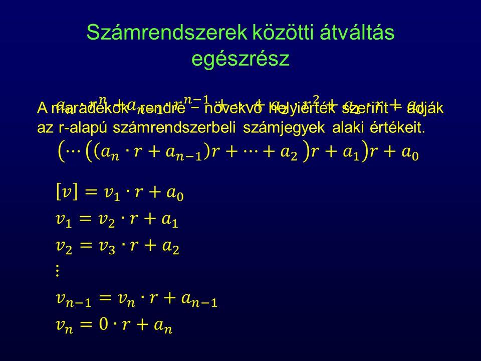 Számrendszerek közötti átváltás törtrész A szorzatok egészrészei rendre − csökkenő helyiérték szerint − adják az r alapú számrendszerbeli számjegyek alaki értékeit.
