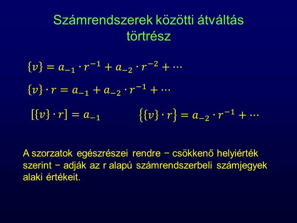 Számrendszerek közötti átváltás törtrész A szorzatok egészrészei rendre − csökkenő helyiérték szerint − adják az r alapú számrendszerbeli számjegyek a