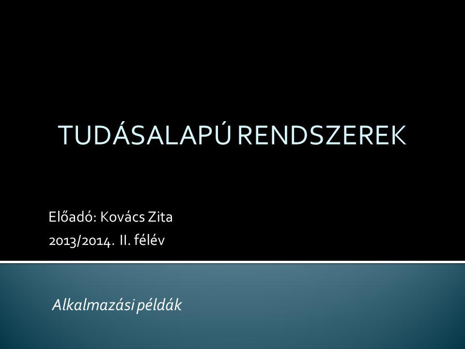 Előadó: Kovács Zita 2013/2014. II. félév TUDÁSALAPÚ RENDSZEREK Alkalmazási példák