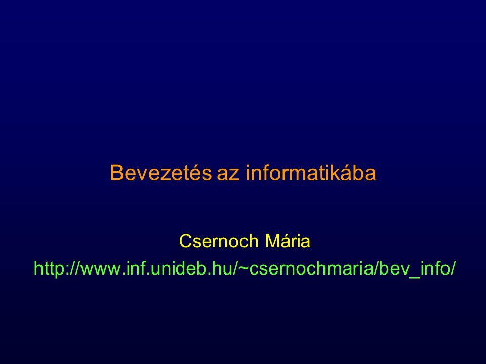 Bevezetés az informatikába Csernoch Mária http://www.inf.unideb.hu/~csernochmaria/bev_info/