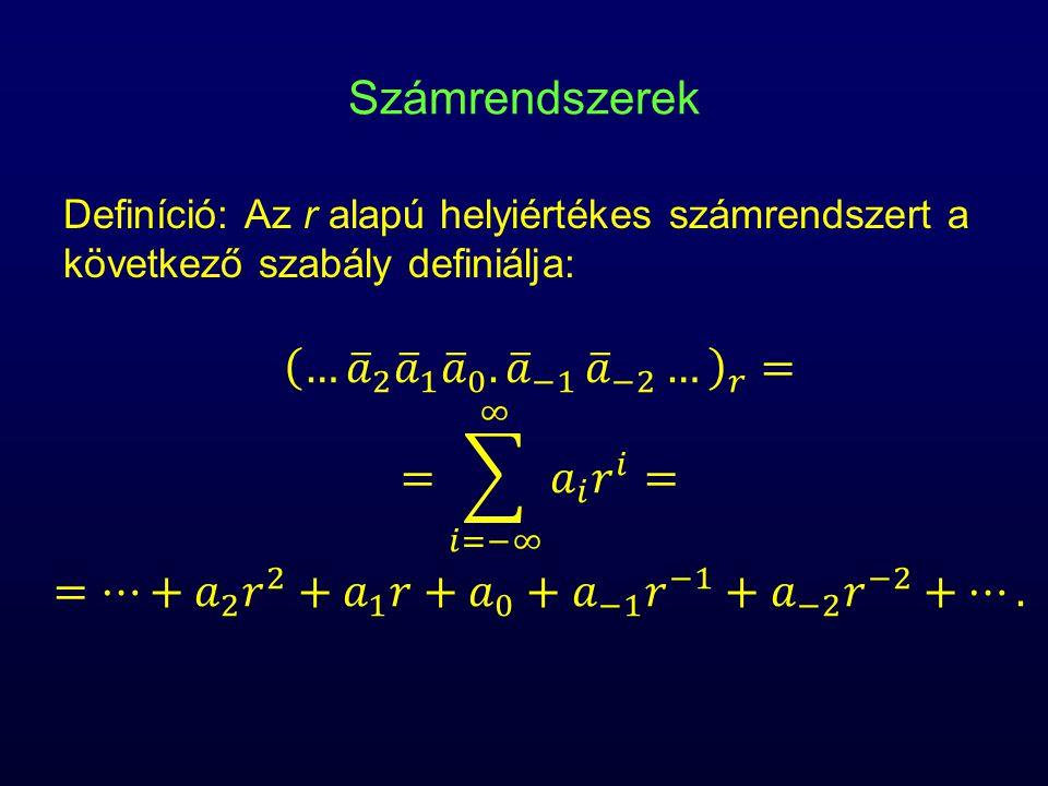 Számrendszerek Definíció: Az r alapú helyiértékes számrendszert a következő szabály definiálja:
