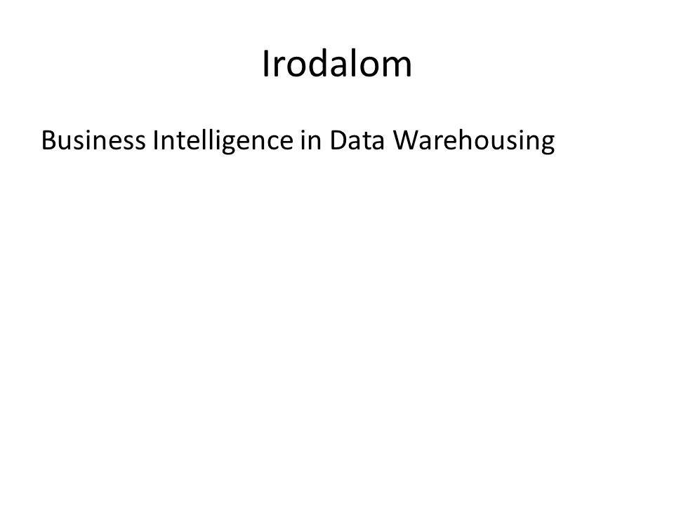 Irodalom Business Intelligence in Data Warehousing