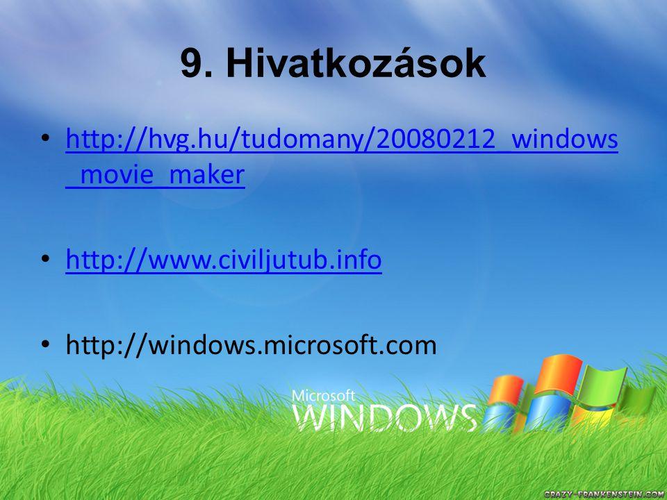 9. Hivatkozások http://hvg.hu/tudomany/20080212_windows _movie_maker http://hvg.hu/tudomany/20080212_windows _movie_maker http://www.civiljutub.info h