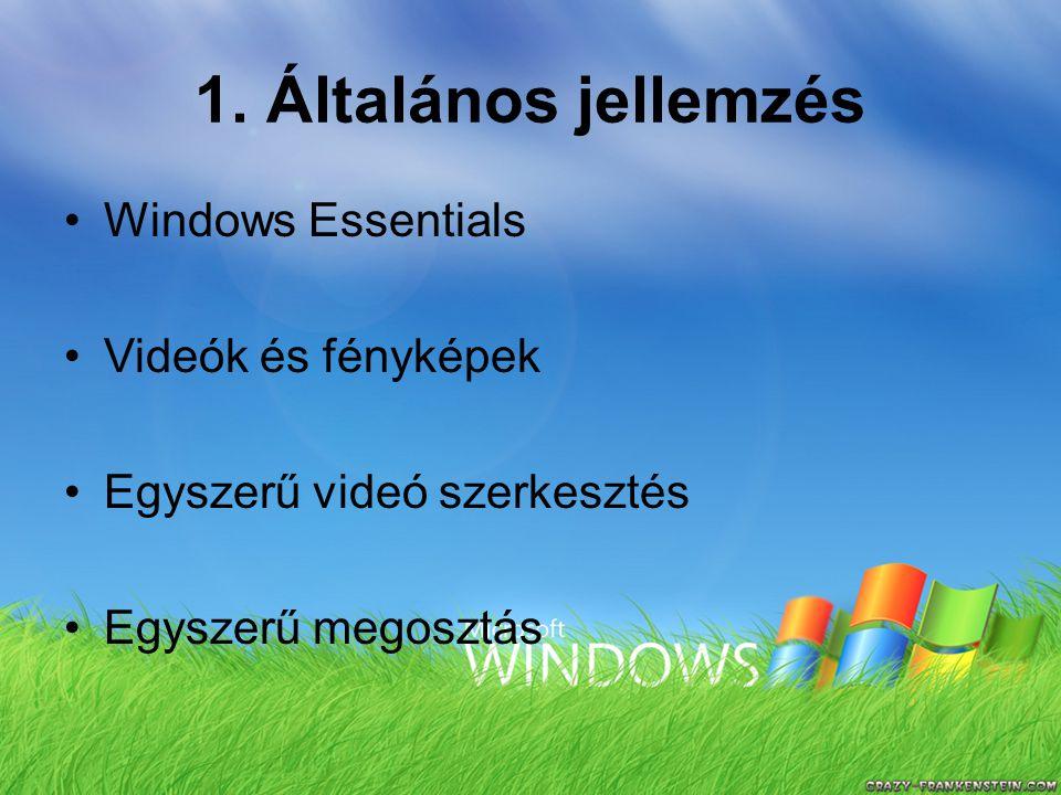 1. Általános jellemzés Windows Essentials Videók és fényképek Egyszerű videó szerkesztés Egyszerű megosztás
