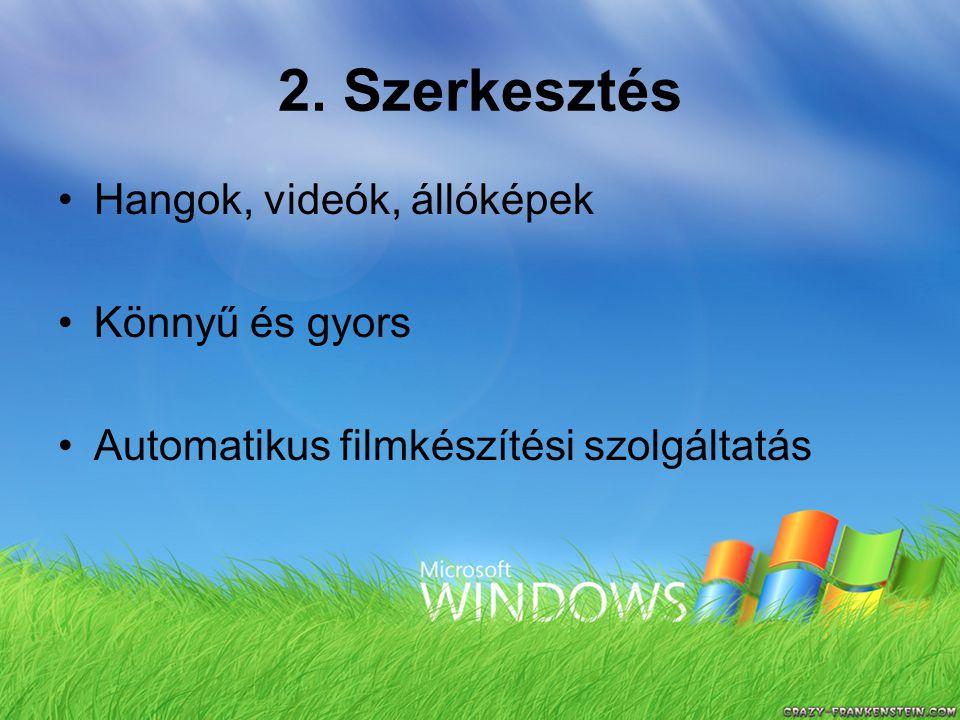 2. Szerkesztés Hangok, videók, állóképek Könnyű és gyors Automatikus filmkészítési szolgáltatás