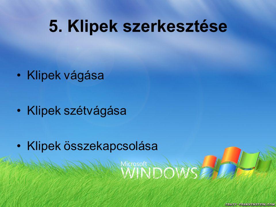 5. Klipek szerkesztése Klipek vágása Klipek szétvágása Klipek összekapcsolása