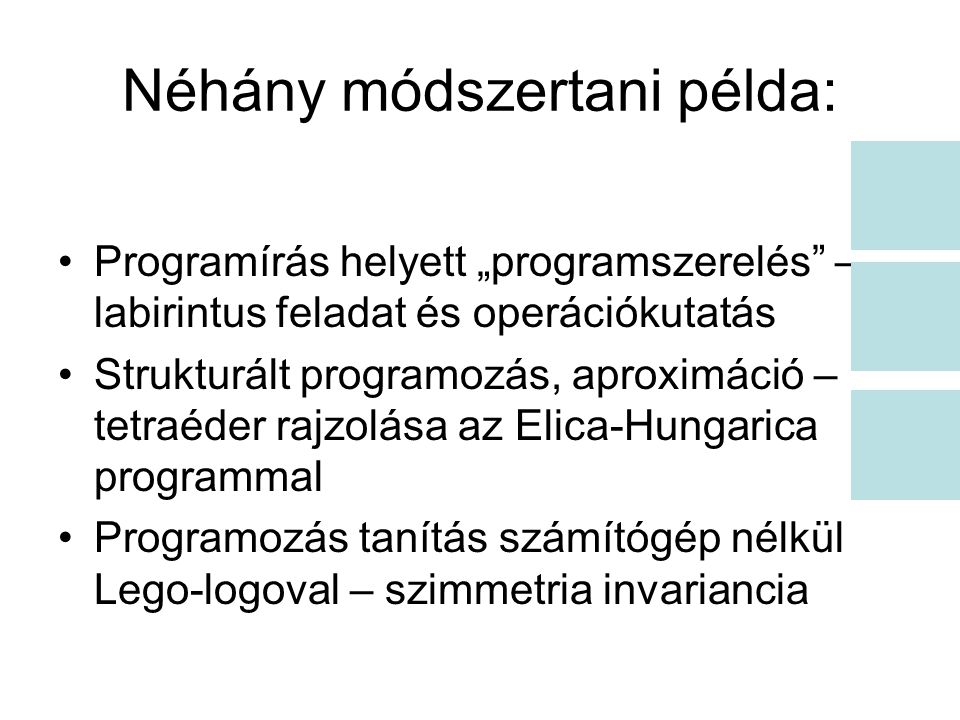 """Néhány módszertani példa: Programírás helyett """"programszerelés"""" – labirintus feladat és operációkutatás Strukturált programozás, aproximáció – tetraéd"""