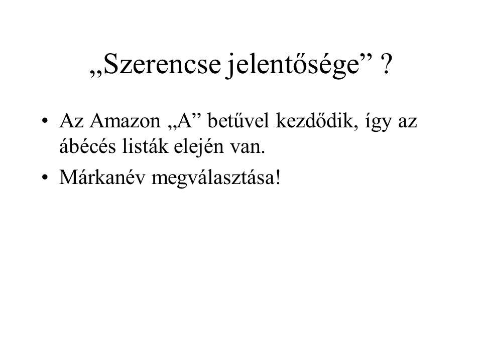 """""""Szerencse jelentősége"""" ? Az Amazon """"A"""" betűvel kezdődik, így az ábécés listák elején van. Márkanév megválasztása!"""