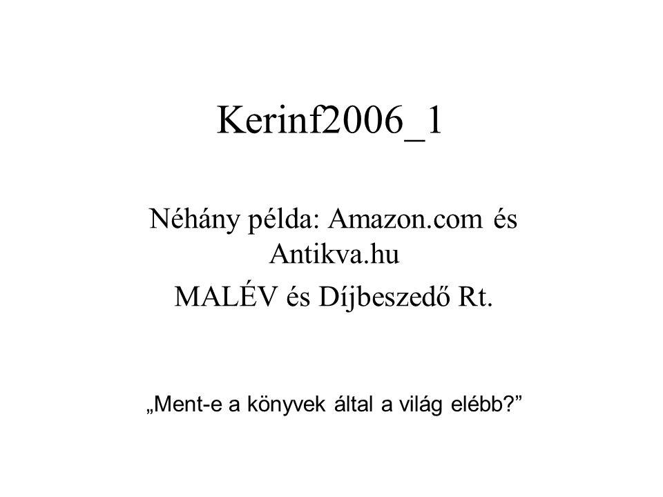 """Kerinf2006_1 Néhány példa: Amazon.com és Antikva.hu MALÉV és Díjbeszedő Rt. """"Ment-e a könyvek által a világ elébb?"""""""